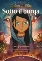 Sotto il burqa - Una graphic novel ebook by Deborah Ellis