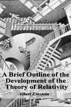 A Brief Outline of the Development of the Theory of Relativity ebook by Albert Einstein