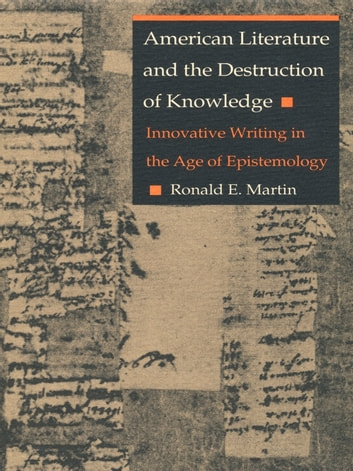 American Literature and the Destruction of Knowledge - Innovative Writing in the Age of Epistemology ebook by Ronald E. Martin