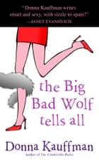 The Big Bad Wolf Tells All - A Novel ebook by Donna Kauffman