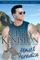 Almost Paradise: Beach Read Edition ebook by Chris Keniston