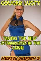 Taking the milf stewardess in the cabin ebook by Cougar Lusty