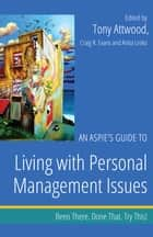 An Aspie's Guide to Living with Personal Management Issues - Been There. Done That. Try This! ebook by Craig Evans, Anita Lesko, Tony Attwood