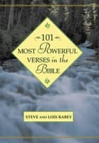 101 Most Powerful Verses in the Bible ebook by Steven Rabey,Lois Rabey