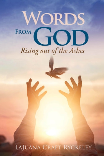 Words From God: Rising Out Of The Ashes eBook by Lajuana Craft Ryckeley
