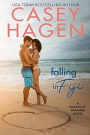 Falling in Fiji - A Falling In Paradise Novel ebook by Casey Hagen