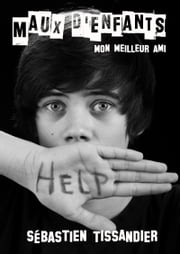 Maux d'enfants: mon meilleur ami ebook by Kobo.Web.Store.Products.Fields.ContributorFieldViewModel