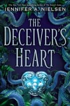 The Deceiver's Heart (The Traitor's Game, Book 2) ebook by Jennifer A. Nielsen