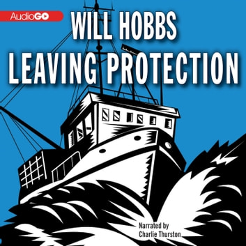Leaving Protection audiobook by Will Hobbs