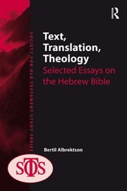 Text, Translation, Theology - Selected Essays on the Hebrew Bible ebook by Bertil Albrektson