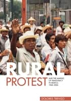 Rural Protest and the Making of Democracy in Mexico, 1968–2000 ebook by Dolores Trevizo