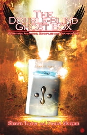 The Double-Blind Ghost Box - Scientific Methods, Examples, and Transcripts ebook by Shawn Taylor and Daniel Morgan