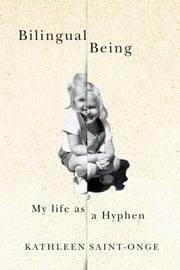 Bilingual Being - My Life as a Hyphen ebook by Kathleen Saint-Onge
