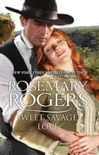 Sweet Savage Love ebook by Rosemary Rogers