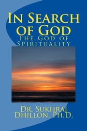 In Search of God: The God of Spirituality ebook by Dr. Sukhraj Dhillon