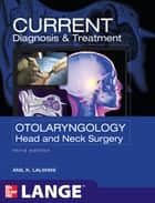 CURRENT Diagnosis & Treatment Otolaryngology--Head and Neck Surgery, Third Edition ebook by Anil Lalwani