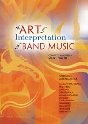 The Art of Interpretation of Band Music ebook by Mark J. Walker,Larry Blocher