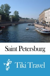Saint Petersburg (Russia) Travel Guide - Tiki Travel ebook by Tiki Travel