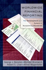 Worldwide Financial Reporting: The Development and Future of Accounting Standards ebook by George J. Benston,Michael Bromwich,Robert E. Litan,Alfred Wagenhofer