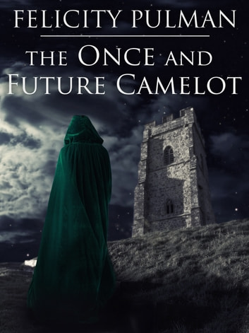 The Once and Future Camelot ebook by Felicity Pulman