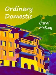 Ordinary Domestic - Collected Short Stories ebook by Carol McKay
