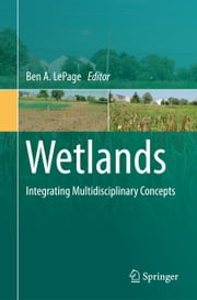Wetlands - Integrating Multidisciplinary Concepts ebook by Ben A. LePage