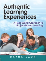 Authentic Learning Experiences - A Real-World Approach to Project-Based Learning ebook by Dayna Laur