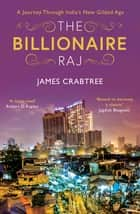The Billionaire Raj - A Journey Through India's New Gilded Age - longlisted for FT & McKinsey Business Book of the Year 2018 ebook by James Crabtree