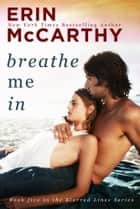 Breathe Me In ebook by Erin McCarthy