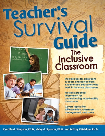 Teacher's Survival Guide: The Inclusive Classroom ebook by Vicky Spencer,Cynthia Simpson,Jeffrey Bakken, Ph.D.