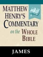 Matthew Henry's Commentary on the Whole Bible-Book of James ebook by Matthew Henry