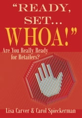 """Ready, Set...Whoa!"" - Are You Really Ready for Retailers? ebook by Lisa Carver & Carol Spieckerman"