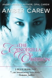 The Cinderella Obsession (Contemporary Fairytale Romance) ebook by Amber Carew,Opal Carew