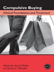 Compulsive Buying: Clinical Foundations and Treatment ebook by Müller, Astrid
