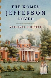The Women Jefferson Loved ebook by Virginia Scharff