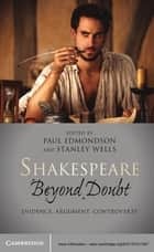 Shakespeare Beyond Doubt - Evidence, Argument, Controversy ebook by Paul Edmondson, Stanley Wells
