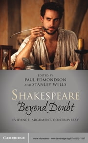 Shakespeare Beyond Doubt - Evidence, Argument, Controversy ebook by Paul Edmondson,Stanley Wells