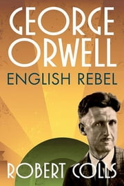 George Orwell: English Rebel - English Rebel ebook by Robert Colls