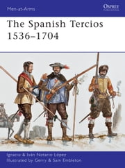 The Spanish Tercios 1536–1704 ebook by Ignacio J.N. López,Gerry Embleton
