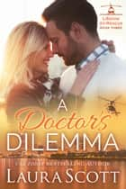 A Doctor's Dilemma ebook by Laura Scott