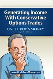 Uncle Bobs Money: Generating Income with Conservative Options Trades ebook by Uncle Bob Williams
