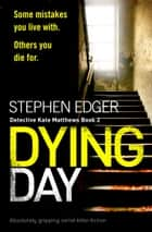 Dying Day - Absolutely gripping serial killer fiction eBook by Stephen Edger