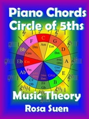 Music Theory - Piano Chords Theory - Circle of 5ths - Learn Piano With Rosa ebook by Rosa Suen