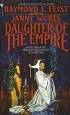 Daughter of the Empire ebook by Janny Wurts, Raymond E. Feist