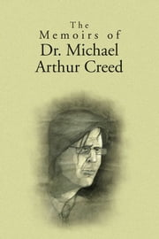 The Memoirs of Dr. Michael Arthur Creed ebook by Malvin M. Pilato