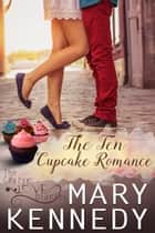 The Ten Cupcake Romance ebook by Mary Kennedy
