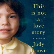 This Is Not a Love Story - A Memoir audiobook by Judy Brown