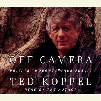 Off Camera - Private Thoughts Made Public audiobook by Ted Koppel