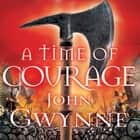 A Time of Courage audiobook by John Gwynne