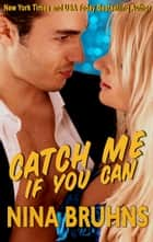 Catch Me If You Can - a sexy full-length romantic suspense with alpha cop hero ebook by Nina Bruhns